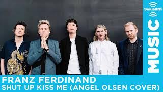 """Franz Ferdinand """"Shut Up Kiss Me"""" Angel Olsen Cover"""