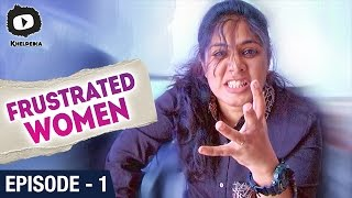 Frustrated Woman | Frustration of a Working Woman | Telugu Web Series | Episode 1 | Khelpedia