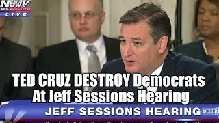VIDEO: TED CRUZ DESTROY Democrats At Jeff Sessions Hearing