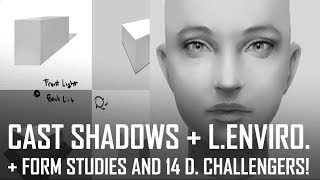 Critique Hour! Cast shadows and their light environment + Form studies and 14 D. Challengers!