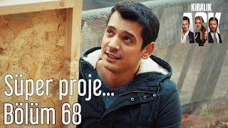 Kiralık Aşk 68. Bölüm - Süper Proje...