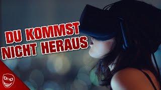 Deshalb solltest du Virtual Reality nicht benutzen! - Du kommst nicht heraus!