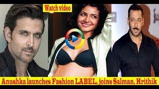 Anushka launches Fashion LABEL, joins Salman, Hrithik