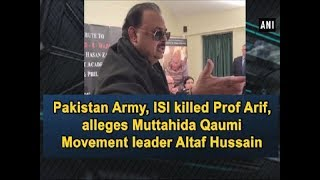 Pakistan Army, ISI killed Prof Arif, alleges Muttahida Qaumi Movement leader Altaf Hussain