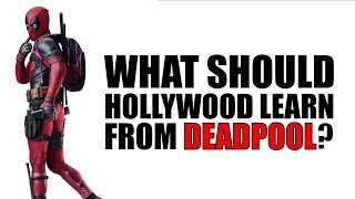 What should Hollywood learn from Deadpool?