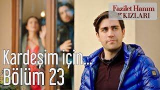 Fazilet Hanım ve Kızları 23. Bölüm - Kardeşim İçin...