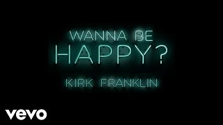 Kirk Franklin - Wanna Be Happy? (Audio)