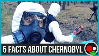 5 Facts About Chernobyl - that you probably didn