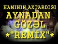 Aynadan gözel - Haminin axtardigi Remix...mp3