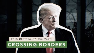 How Trump, migrant caravans, and battles at the border shaped immigration in 2018