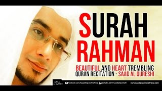 SURAH RAHMAN - سورة الرحمن  - Beautiful and Heart trembling Quran Recitation -Saad Al Qureshi