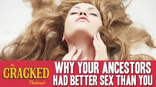 Why You're Having Worse Sex Than Your Ancestors - The Cracked Podcast