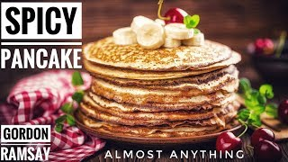 Amazing Spicy Pancake Recipe From Gordon Ramsay - Almost Anything