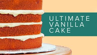 How To Make the PERFECT VANILLA CAKE - a step by step guide to the science of Baking!
