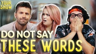 THREE WORDS YOU CANNOT SAY | YOUR SHOW, Ep. 6