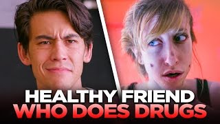 Your Healthy Friend Who Still Does Drugs