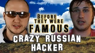 CRAZY RUSSIAN HACKER - Before They Were Famous