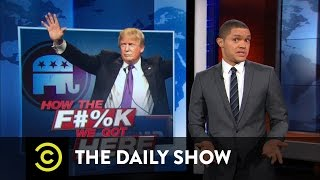 How the F**k We Got Here - Donald Trump - The GOP