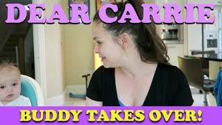 Buddy Takes Over | DEAR CARRIE