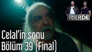 İçerde 39  Bölüm (Final) -  Celal