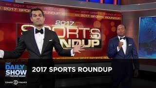 2017 Sports Roundup: The Daily Show