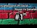 Azerbaycanin En Gozel 10 Rayon ve Seheri...mp3