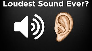 What is the LOUDEST Sound Ever Heard?