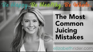 The Most Common Juicing Mistakes