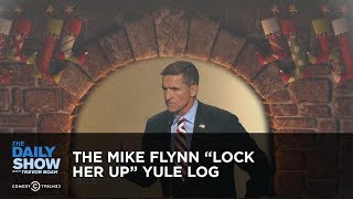"The Mike Flynn ""Lock Her Up"" Yule Log: The Daily Show"