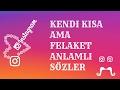 KENDİ KISA AMA FELAKET ANLAMLI SÖZLERmp3