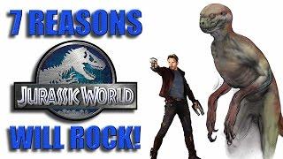 7 Reasons Jurassic World will ROCK!
