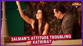 Katrina Kaif Upset With Salman Khan's Attitude | Bollywood News