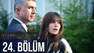 İstanbullu Gelin 24. Bölüm
