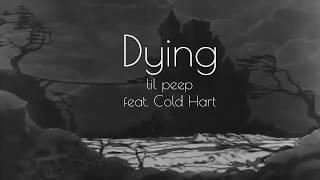 Dying - Lil Peep feat . Cold Hart [Lyrics]