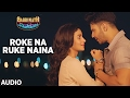Roke Na Ruke Naina (Full Audio Song) | A...mp3