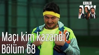 Kiralık Aşk 68. Bölüm - Maçı Kim Kazandı?