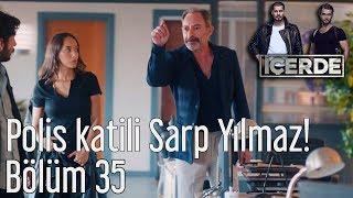 İçerde 35. Bölüm - Polis Katili Sarp Yılmaz!