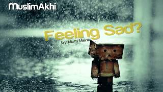FEELING SAD? (Watch This) - Mufti Menk