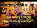 """Azərbaycanlı alim: """"Əgər maaş ...mp3"""
