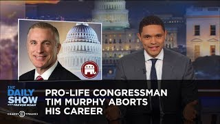 Pro-Life Congressman Tim Murphy Aborts His Career: The Daily Show