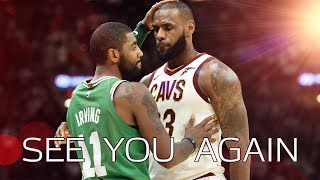 "Kyrie Irving & LeBron James - ""See You Again"" (Emotional) Mix"