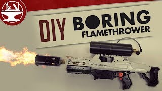 Make your own BORING FLAMETHROWER! 🔥🔥🔥