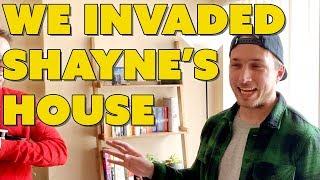WE INVADED SHAYNE'S HOUSE