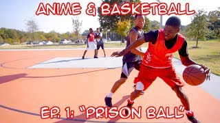 BASKETBALL & ANIME Episode 1: PRISON BALL