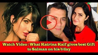 Watch Video : What Katrina Kaif gives best Gift to Salman on his b