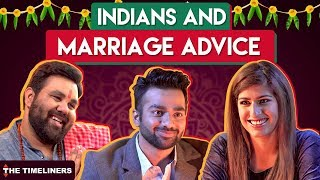 Indians And Marriage Advice | The Timeliners