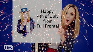 Happy 4th of July! | Full Frontal on TBS