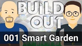 Who Can Build a Smarter Smart Garden? - Build Out #1