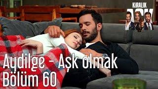 Kiralık Aşk 60. Bölüm - Aydilge - Aşk Olmak