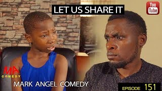 LET US SHARE IT (Mark Angel Comedy) (Episode 151)